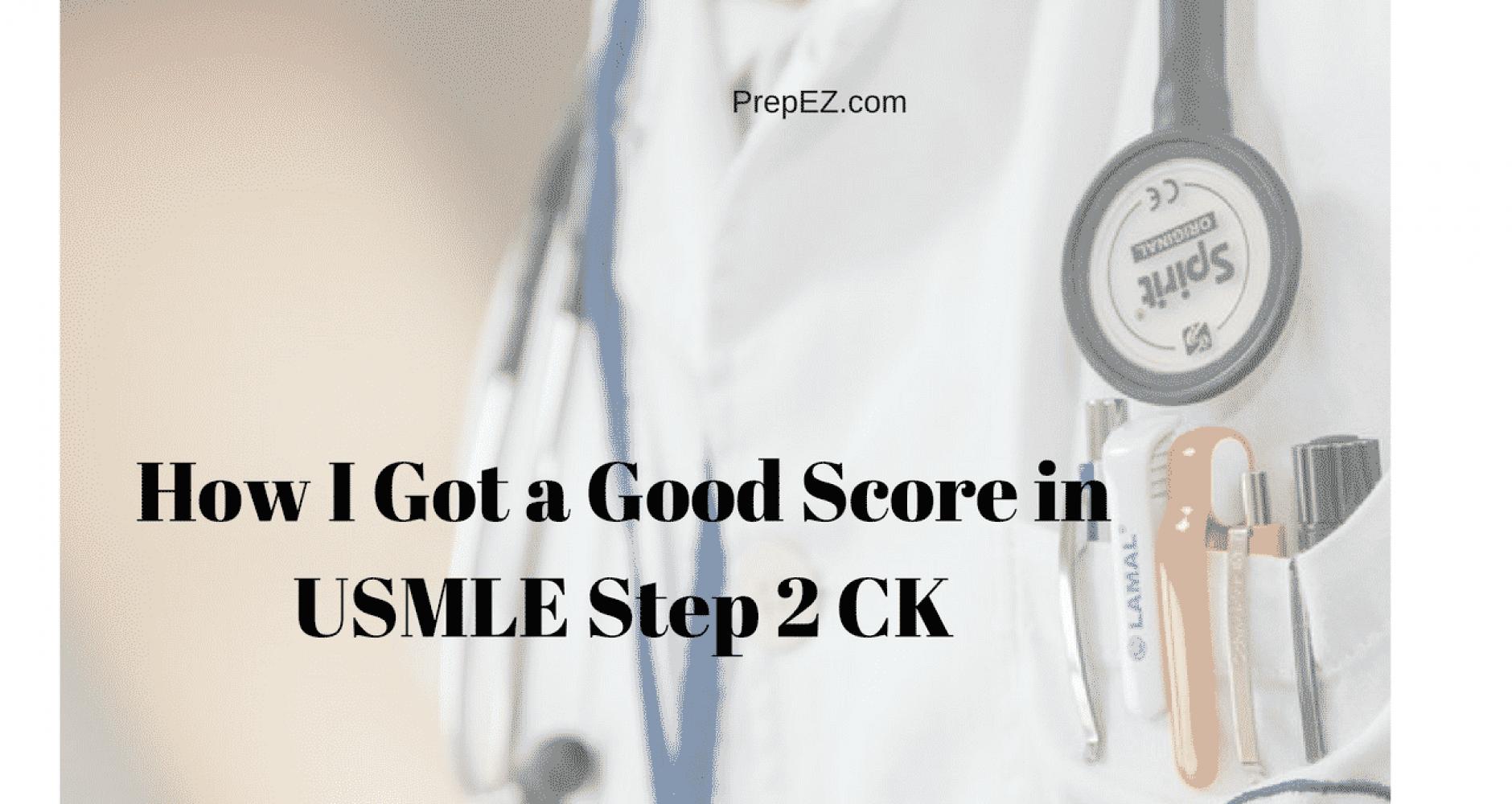 How I Got a Good Score in USMLE Step 2 CK - PrepEZ